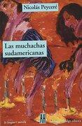 Las Muchachas Sudamericanas - NicolÁS PeycerÉ - Adriana Hidalgo Editora S.A.