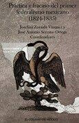 PRACTICA Y FRACASO DEL PRIMER FEDERALISMO MEXICANO 1824 - 1835 - ZORAIDA VAZQUEZ, JOSEFINA - EL COLEGIO DE MEXICO