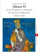 alfonso vi rey hispano y europeo tres religiones 1065-1109 - antonio linage conde -