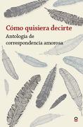Como Quisiera Decirte. Antologia de Correspondencia Amorosa - Mark Twain,Gabriela Mistral,Sara Bertrand - Santillana