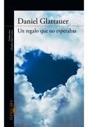 Un Regalo que no Esperabas - Daniel Glattauer - Alfaguara