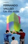 LOS DIAS AZULES - Fernando Vallejo - Penguin Random House