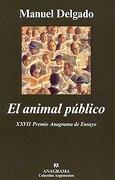 El Animal Publico: Hacia una Antropologia de los Espacios Urbanos - Manuel Delgado - Anagrama