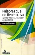 Palabras que no Tienen Cosa Apuntes Para una Pedagogia  de la Distancia (Filosofia de la ed - Garcia Molina - Homo Sapiens