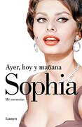 Ayer, hoy y mañana / Yesterday, Today and Tomorrow (Spanish Edition) - Sophia Loren - Lumeneditorial