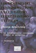 Los orígenes del fundamentalismo en el judaísmo, el cristianismo y el islam - Karen Armstrong - Tusquets Editores