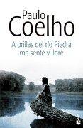 A orillas del río Piedra me senté y lloré - Paulo Coelho - Booket