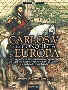 Carlos v a la Conquista de Europa - Antonio Muñoz Lorente - Nowtilus