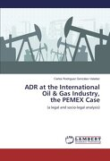 ADR at the International Oil & Gas Industry, the PEMEX Case: (a legal and socio-legal analysis)