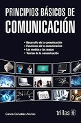 Principios Basicos de Comunicacion/ Basic Principles of Communication - Carlos Gonzalez Alonso - Editorial Trillas Sa De Cv