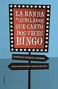 La banda de jubilados que cantó dos veces bingo - Catharina Ingelman-Sundberg - Roca editorial