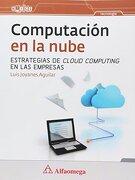 computacion en la nube: estrat. de cloud computing.. joyanes - Luis Joyanes Aguilar - alfaomega editores