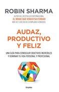 Audaz, Productivo y Feliz - PENGUIN RANDOM HOUSE GRUPO EDITORIAL SA DE CV - PENGUIN RANDOM HOUSE GRUPO EDITORIAL SA DE CV