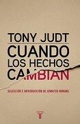 Cuando los Hechos Cambian. When the Facts Change - Tony Judt - Taurus