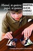 Mama te Quiero. Papa te Quiero - Martha Alicia Chavez - Random Mexico