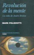 Revolución de la Mente. La Vida de André Breton - Mark Polizzotti - Fondo de Cultura Económica
