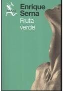 Fruta Verde - Enrique Serna - Seix Barral