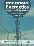 REFORMA ENERGETICA. LEGISLACION APLICABLE (INCLUYE CD)