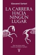 La Carrera Hacia Ningun Lugar. Diez Lecciones Sobre Nuestra Sociedad en Peligro - Giovanni Sartori - Taurus