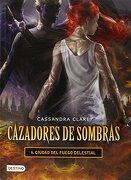 Ciudad Del Fuego Celestial = City Of Heavenly Fire (cazadores De Sombras / Mortal Instruments) - Cassandra Clare - Planeta Publishing