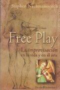 Free Play. La Improvisación en la Vida y en el Arte - Stephen Nachmanovitch - Paidos