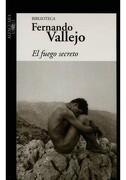 Fuego Secreto el - Fernando Vallejo - Alfaguara