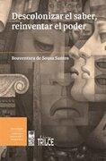 Descolonizar el Saber, Reinventar el Poder - Boaventura De Sousa Santos - Lom Ediciones