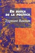 En Busca de la Politica - Zygmunt Bauman - Fondo De Cultura Económica