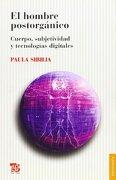 HOMBRE POSTORGANICO EL Spanish Edition - Paula Sibilia - Fondo de Cultura Económica