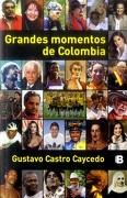 Grandes Momentos de Colombia - Gustavo Castro - Ediciones B Colombia