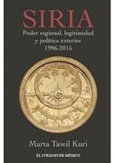 Siria. Poder Regional Legitimidad y Politica Exterior 1996 - 2015 - Marta Tawil Kuri - Unam