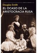 El Ocaso de la Aristocracia Rusa - Douglas Smith - Tusquets Editores
