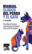 Manual Clínico del Perro y el Gato - 2ª Edición - Pilar Muñoz Rascón,Juan Morgaz Rodríguez,Alba Galán Rodríguez - Elsevier