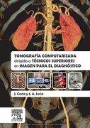 Tomografía Computarizada Dirigida a Técnicos Superiores en Imagen Para el Diagnóstico - Joaquín Costa Subias,Juan Alfonso Soria Jerez - Elsevier