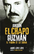 "Joaquin ""el Chapo"" Guzman. El Varon de la Droga - Andres Lopez - Aguilar"