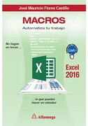 Macros. Automatiza tu Trabajo - Jose Mauricio Flores Castillo - Alfaomega Grupo Editor