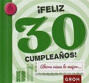 Feliz 30 Cumpleaños! Ahora Viene lo Mejor… (Minis) - Groh - Groh