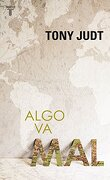 Algo va mal (PENSAMIENTO) - TONY JUDT - Taurus