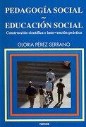 Pedagogía Social-Educación Social. Construcción Científica e Intervención Práctica - Gloria Pérez Serrano - NARCEA