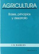Agricultura: bases, principios y desarrollo - J. R. Raeburn - Reverte
