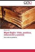 Mijail Bajtin: Vida, Poética, Educación y Poesía - Manuel Jofré - Editorial Académica Española