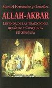 allah-akbar. leyenda de las tradiciones del sitio de granada - manuel fernández y gonzález - miraguano ediciones
