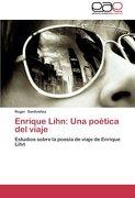 Enrique Lihn: Una Poetica del Viaje