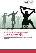 El Futbol, L'Avanguarda D'Una Nova Religi -  - Editorial Acad Mica Espa Ola