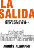 La Salida. Como Derrotar a la Nueva Mayoria en 2017 - Andres Allamand - Aguilar