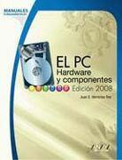 El pc. Hardware y Componentes. Edición 2008 (Manuales Fundamentales) - Juan Enrique Herrerías Rey - Anaya Multimedia