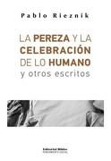 La Pereza y la Celebracion de lo Humano y Otros Escritos - Rieznik Pablo - Biblos