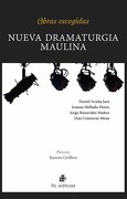 NUEVA DRAMATURGIA MAULINA - Daniel Acuña Jara Joanna Mellado Flores Jorge Benavides Muñoz Dan Contreras Mena - Ril Editores
