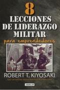 Ocho lecciones de liderazgo militar para emprendedores - Robert T. Kiyosaki - Lumen