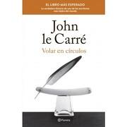 Volar en Circulos: La Verdadera Historia de uno de los Escritores mas Leidos del Mundo. - John Le Carre - Planeta Pub